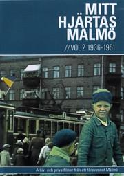 Mitt Hjärtas Malmö - Volym 2 1936-1951